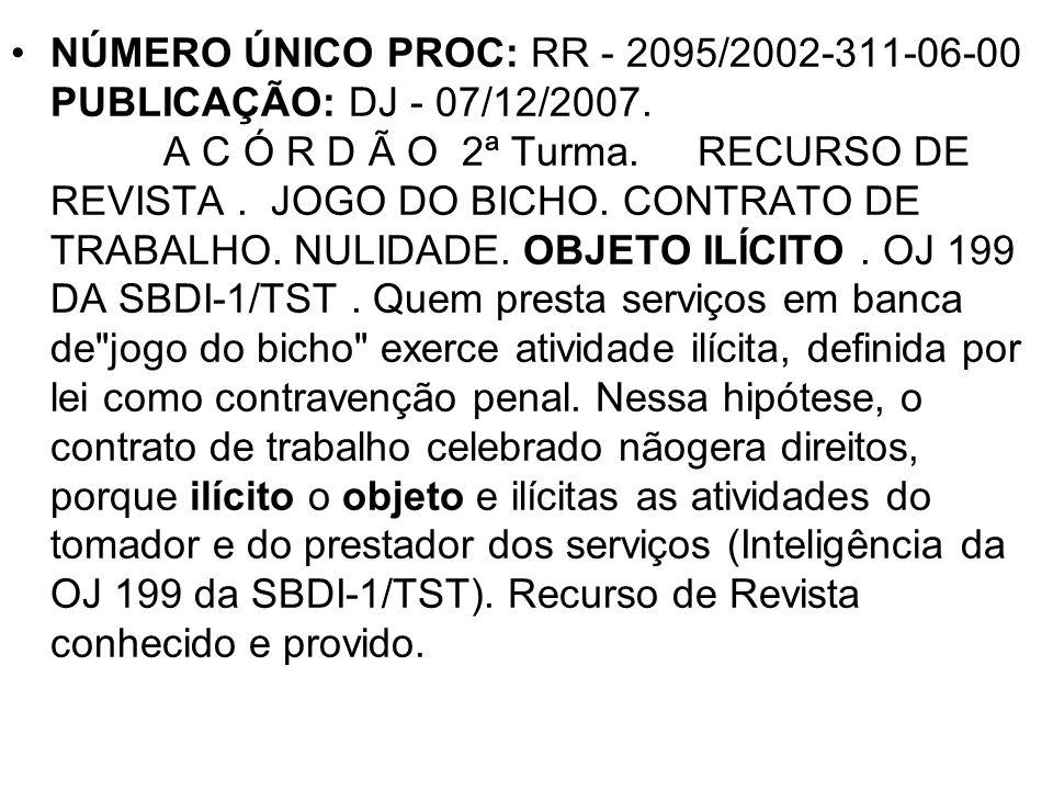 NÚMERO ÚNICO PROC: RR - 2095/2002-311-06-00 PUBLICAÇÃO: DJ - 07/12/2007. A C Ó R D Ã O 2ª Turma. RECURSO DE REVISTA. JOGO DO BICHO. CONTRATO DE TRABAL