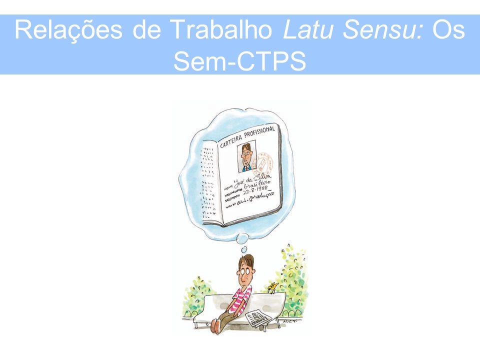 Relações de Trabalho Latu Sensu: Os Sem-CTPS