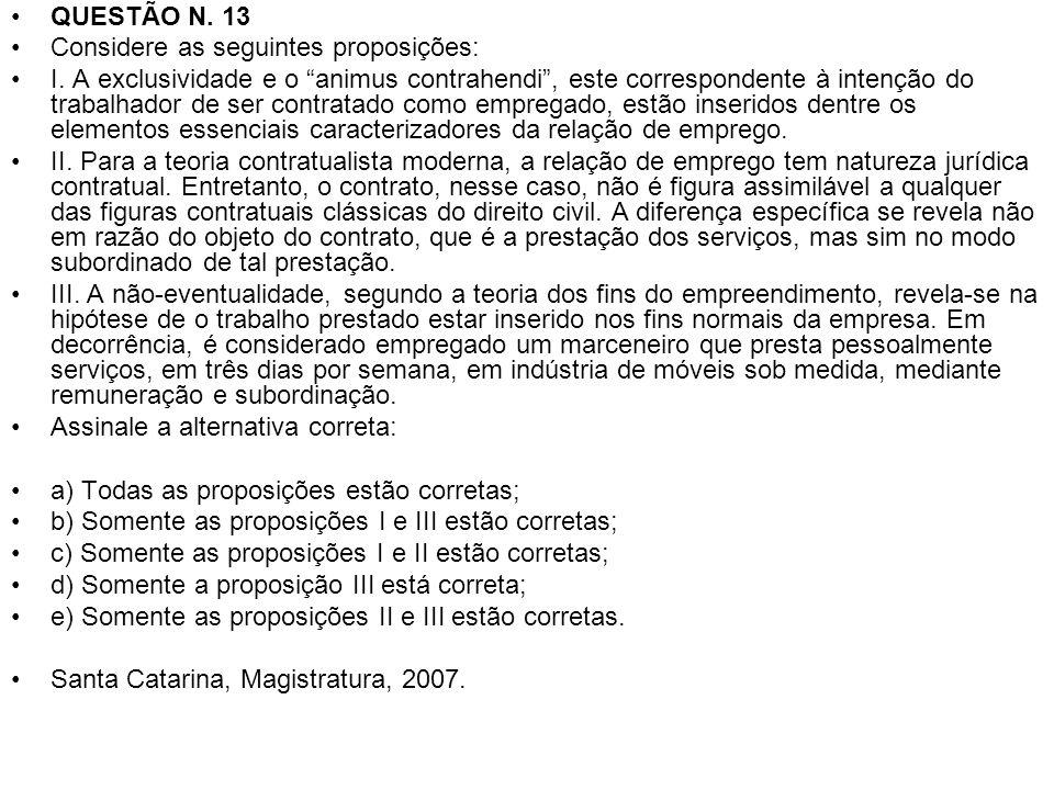 QUESTÃO N. 13 Considere as seguintes proposições: I. A exclusividade e o animus contrahendi, este correspondente à intenção do trabalhador de ser cont