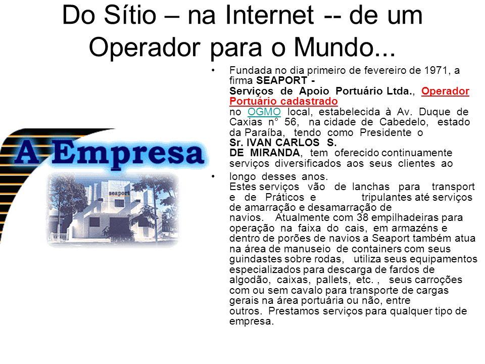 Do Sítio – na Internet -- de um Operador para o Mundo... Fundada no dia primeiro de fevereiro de 1971, a firma SEAPORT - Serviços de Apoio Portuário L
