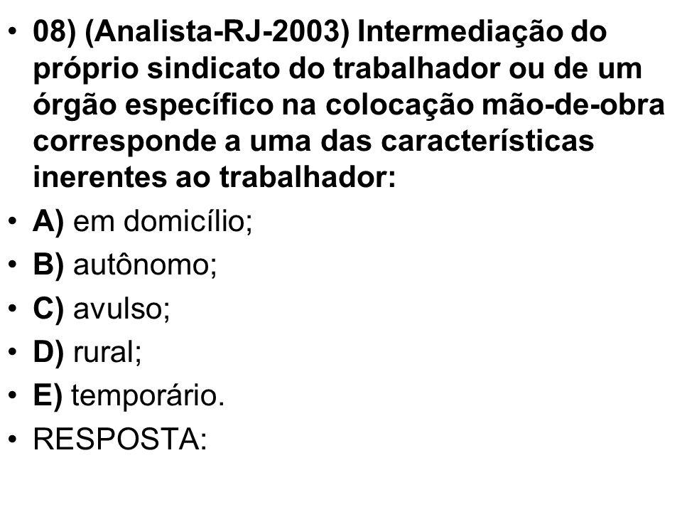 08) (Analista-RJ-2003) Intermediação do próprio sindicato do trabalhador ou de um órgão específico na colocação mão-de-obra corresponde a uma das cara