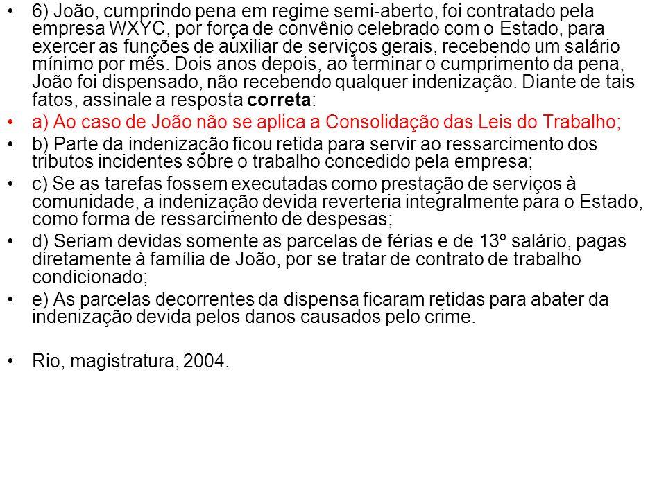 6) João, cumprindo pena em regime semi-aberto, foi contratado pela empresa WXYC, por força de convênio celebrado com o Estado, para exercer as funções