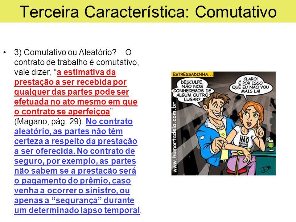 Terceira Característica: Comutativo 3) Comutativo ou Aleatório? – O contrato de trabalho é comutativo, vale dizer, a estimativa da prestação a ser rec