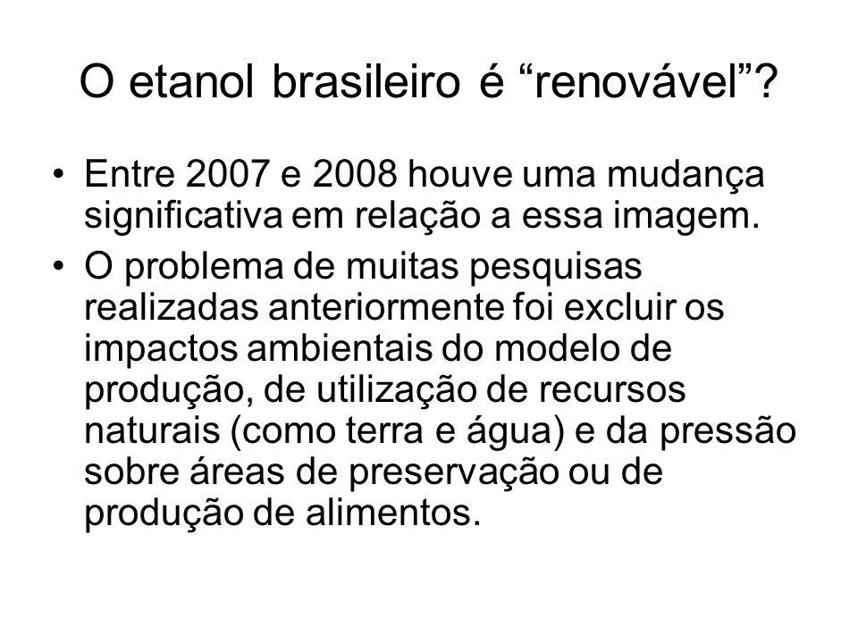 O etanol brasileiro é renovável? Entre 2007 e 2008 houve uma mudança significativa em relação a essa imagem. O problema de muitas pesquisas realizadas