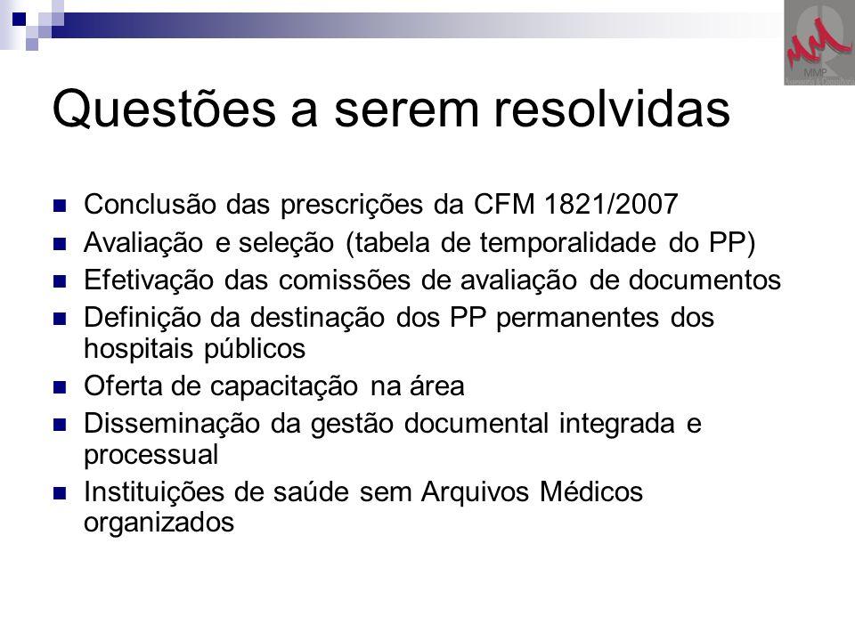 Questões a serem resolvidas Conclusão das prescrições da CFM 1821/2007 Avaliação e seleção (tabela de temporalidade do PP) Efetivação das comissões de