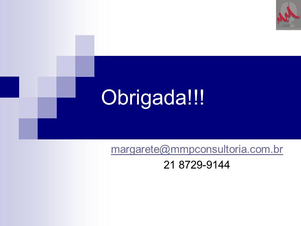 Obrigada!!! margarete@mmpconsultoria.com.br 21 8729-9144
