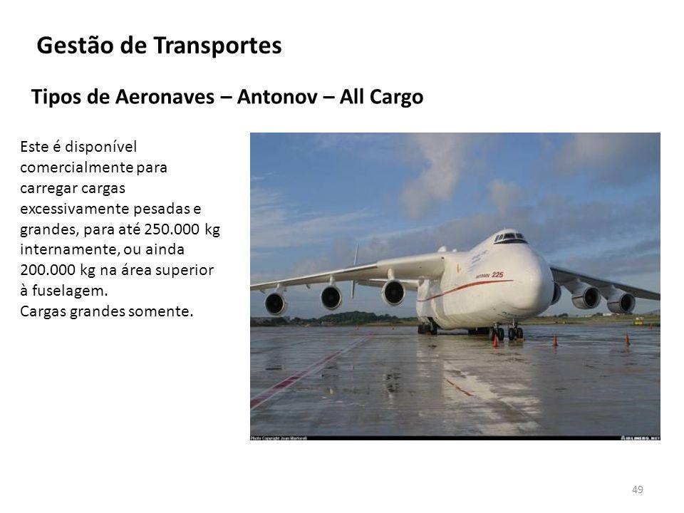 Tipos de Aeronaves – Antonov – All Cargo 49 Gestão de Transportes Este é disponível comercialmente para carregar cargas excessivamente pesadas e grand