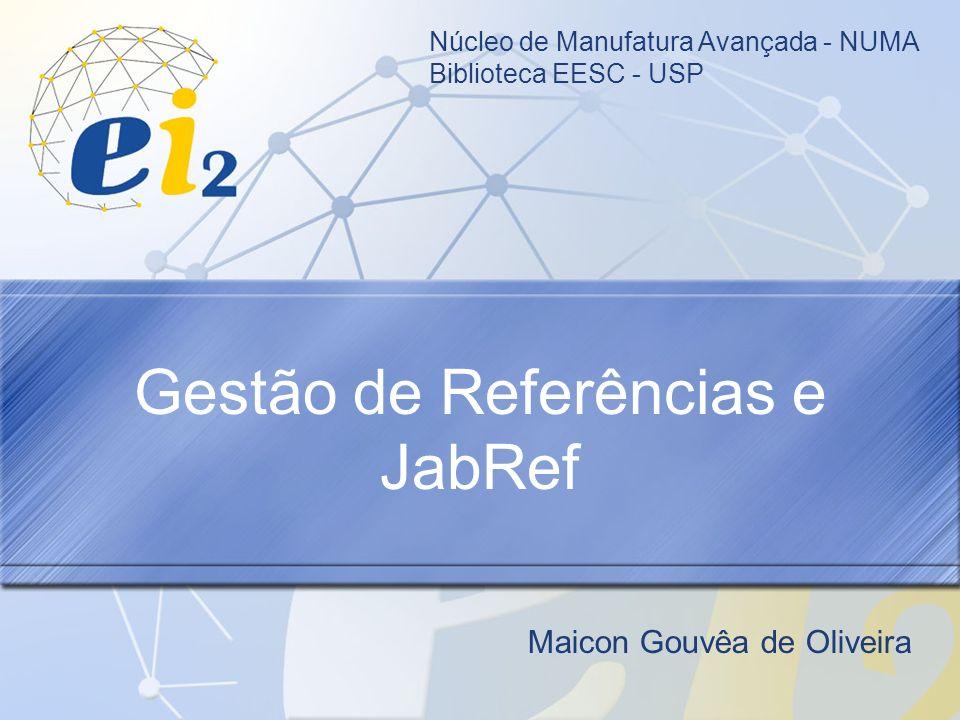 Gestão de Referências e JabRef Maicon Gouvêa de Oliveira Núcleo de Manufatura Avançada - NUMA Biblioteca EESC - USP