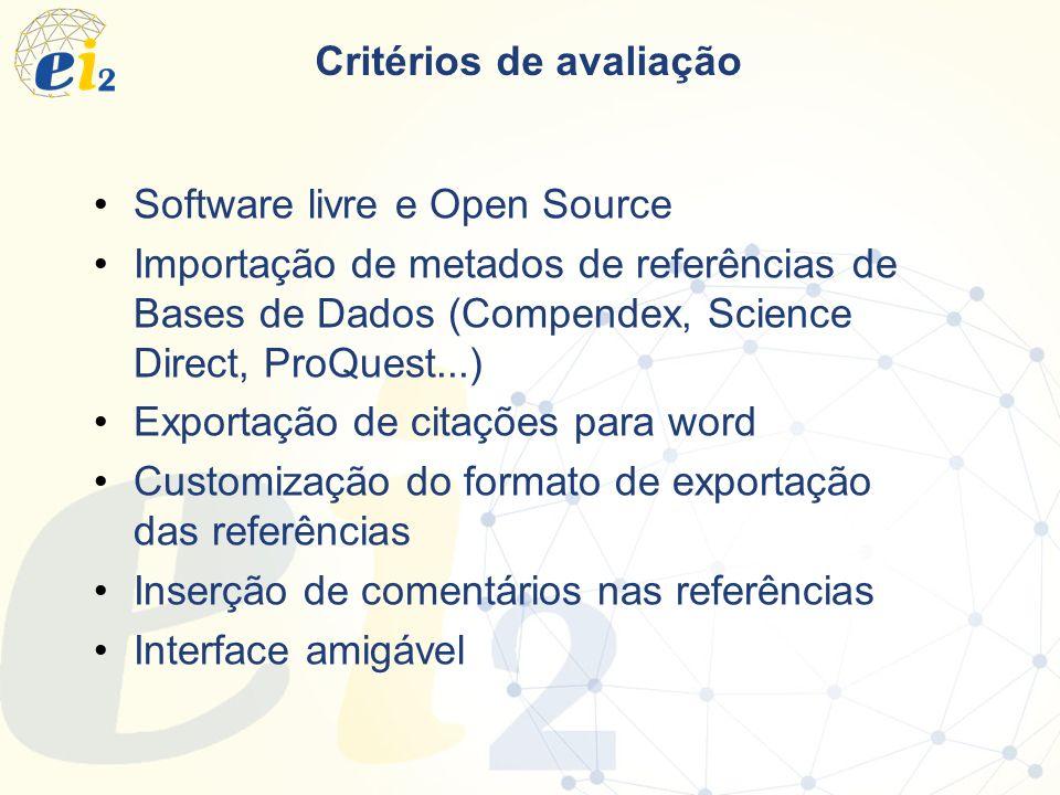 Software livre e Open Source Importação de metados de referências de Bases de Dados (Compendex, Science Direct, ProQuest...) Exportação de citações pa