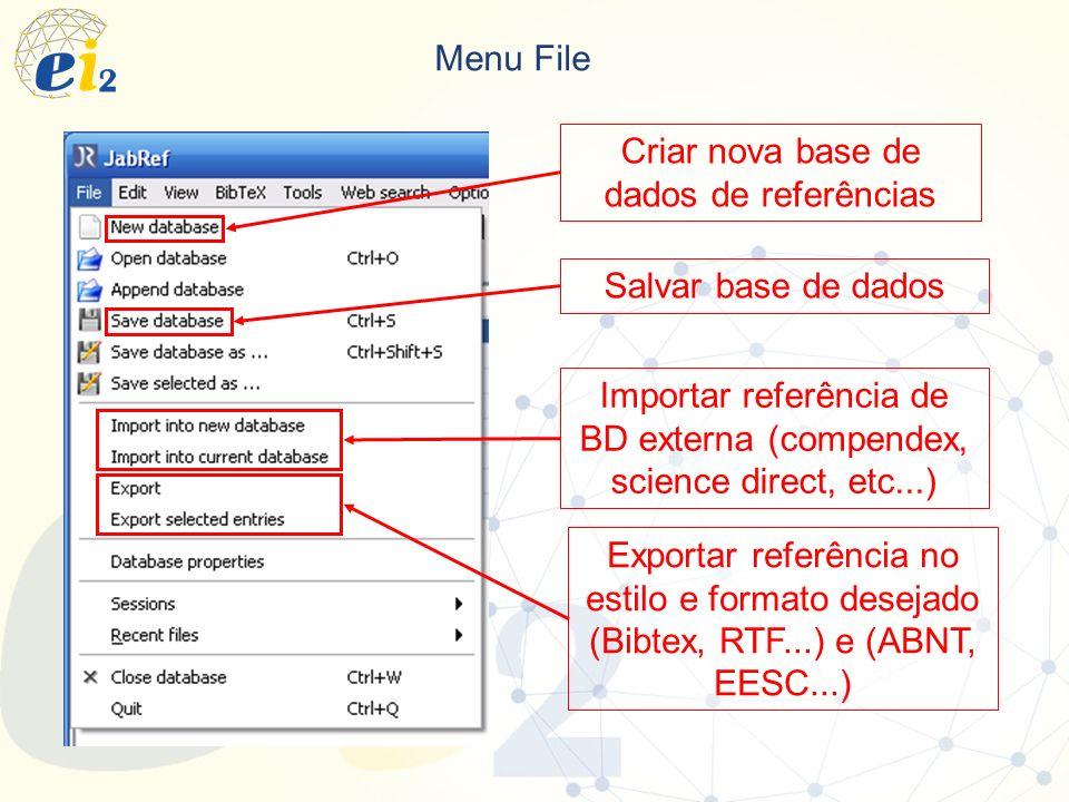 Menu File Criar nova base de dados de referências Salvar base de dadosImportar referência de BD externa (compendex, science direct, etc...) Exportar r