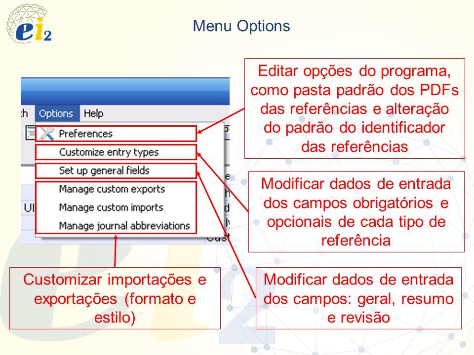 Menu Options Editar opções do programa, como pasta padrão dos PDFs das referências e alteração do padrão do identificador das referências Modificar da
