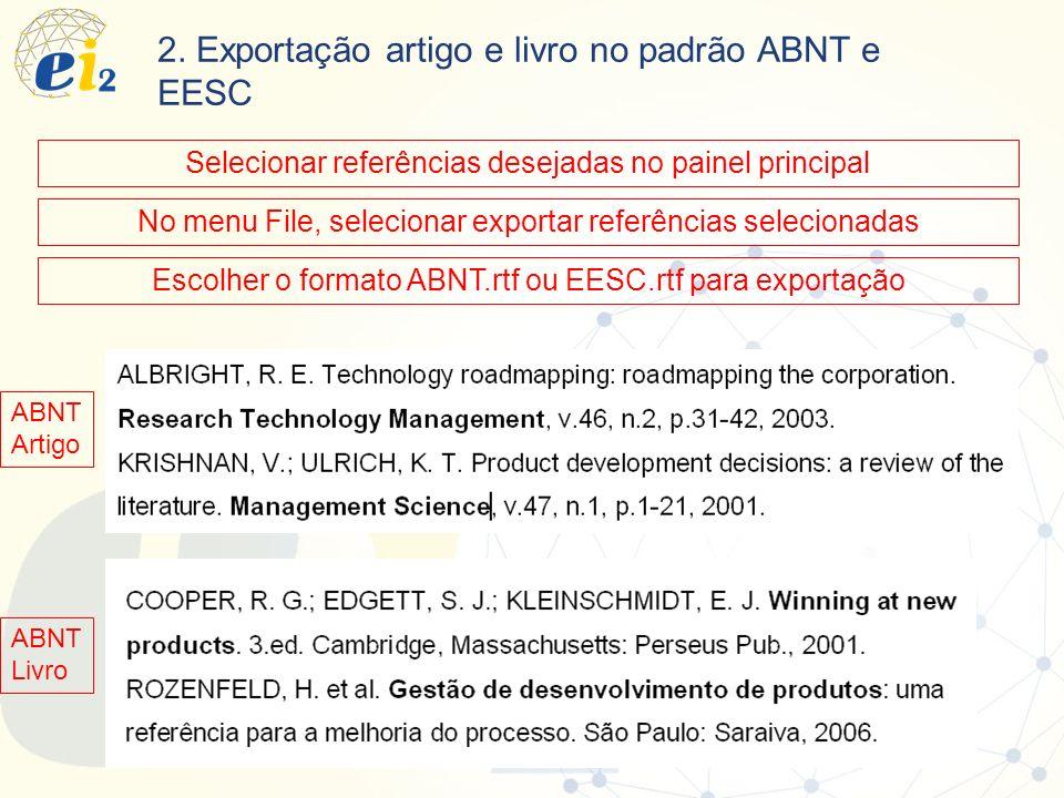 Selecionar referências desejadas no painel principal 2. Exportação artigo e livro no padrão ABNT e EESC No menu File, selecionar exportar referências