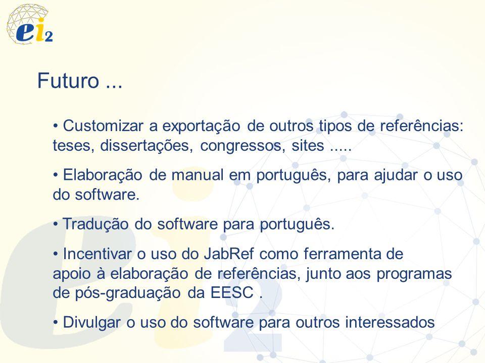 Futuro... Customizar a exportação de outros tipos de referências: teses, dissertações, congressos, sites..... Incentivar o uso do JabRef como ferramen