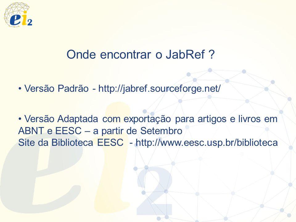 Onde encontrar o JabRef ? Versão Adaptada com exportação para artigos e livros em ABNT e EESC – a partir de Setembro Site da Biblioteca EESC - http://