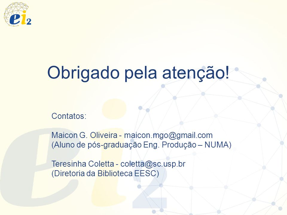 Obrigado pela atenção! Contatos: Maicon G. Oliveira - maicon.mgo@gmail.com (Aluno de pós-graduação Eng. Produção – NUMA) Teresinha Coletta - coletta@s