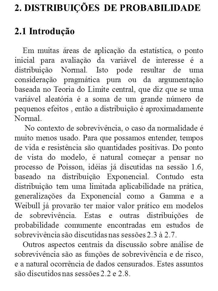 2. DISTRIBUIÇÕES DE PROBABILIDADE 2.1 Introdução Em muitas áreas de aplicação da estatística, o ponto inicial para avaliação da variável de interesse