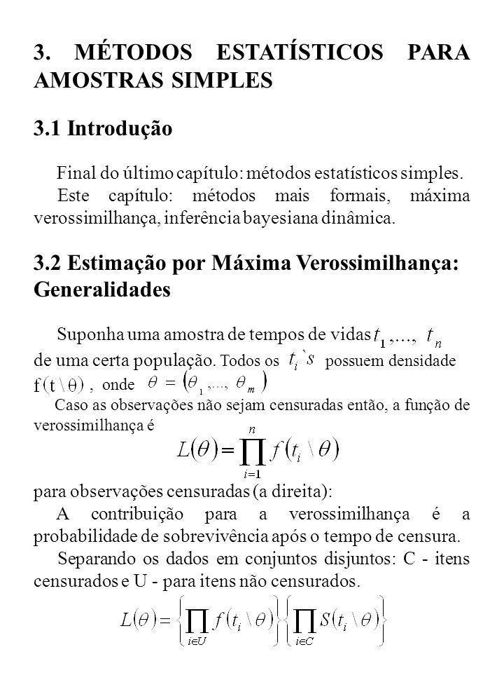 3. MÉTODOS ESTATÍSTICOS PARA AMOSTRAS SIMPLES 3.1 Introdução Final do último capítulo: métodos estatísticos simples. Este capítulo: métodos mais forma