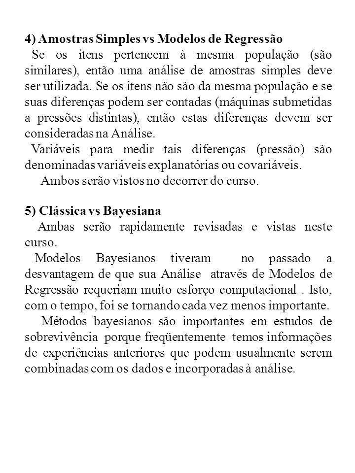 4) Amostras Simples vs Modelos de Regressão Se os itens pertencem à mesma população (são similares), então uma análise de amostras simples deve ser ut