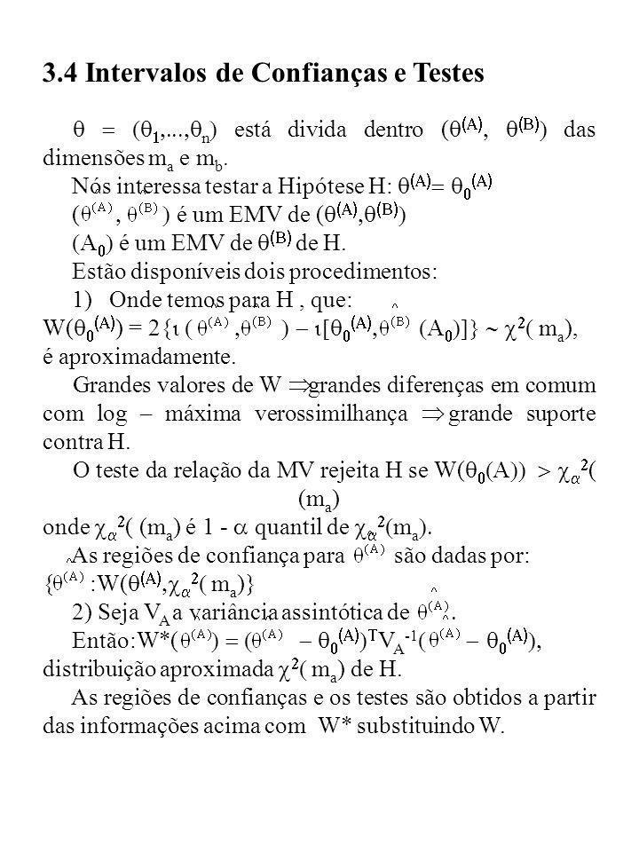 3.4 Intervalos de Confianças e Testes n está divida dentro ( das dimensões m a e m b. Nós interessa testar a Hipótese H: ( é um EMV de ( é um EMV de d