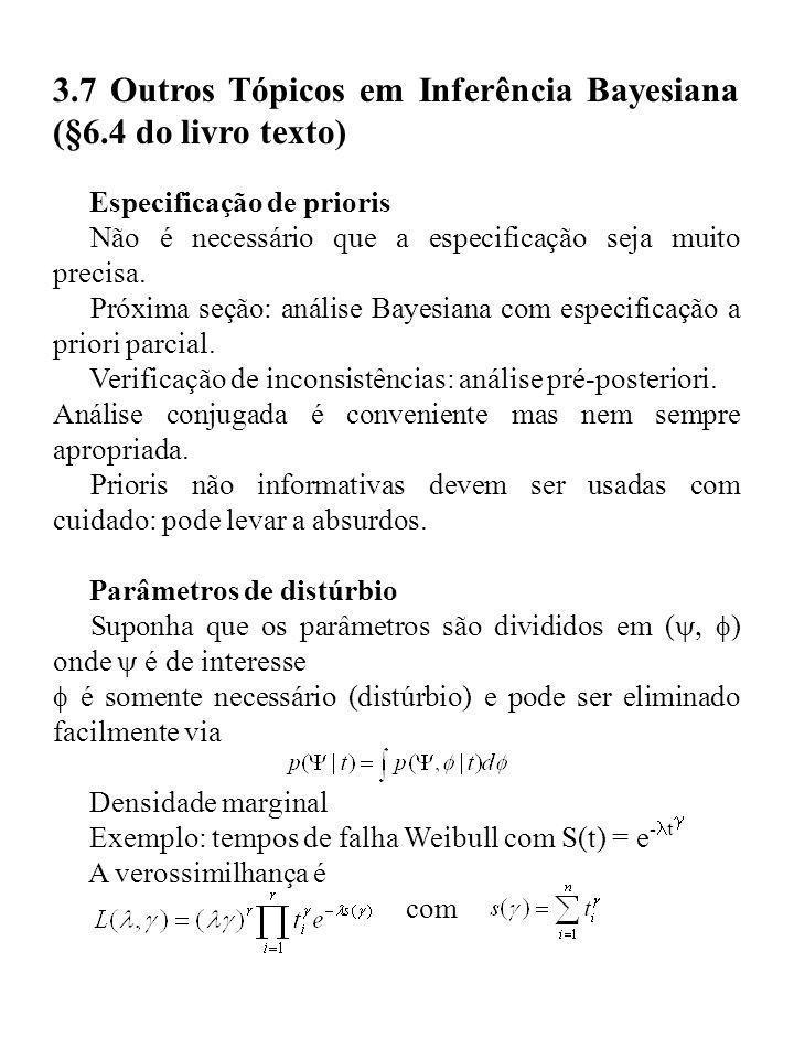 3.7 Outros Tópicos em Inferência Bayesiana (§6.4 do livro texto) Especificação de prioris Não é necessário que a especificação seja muito precisa. Pró