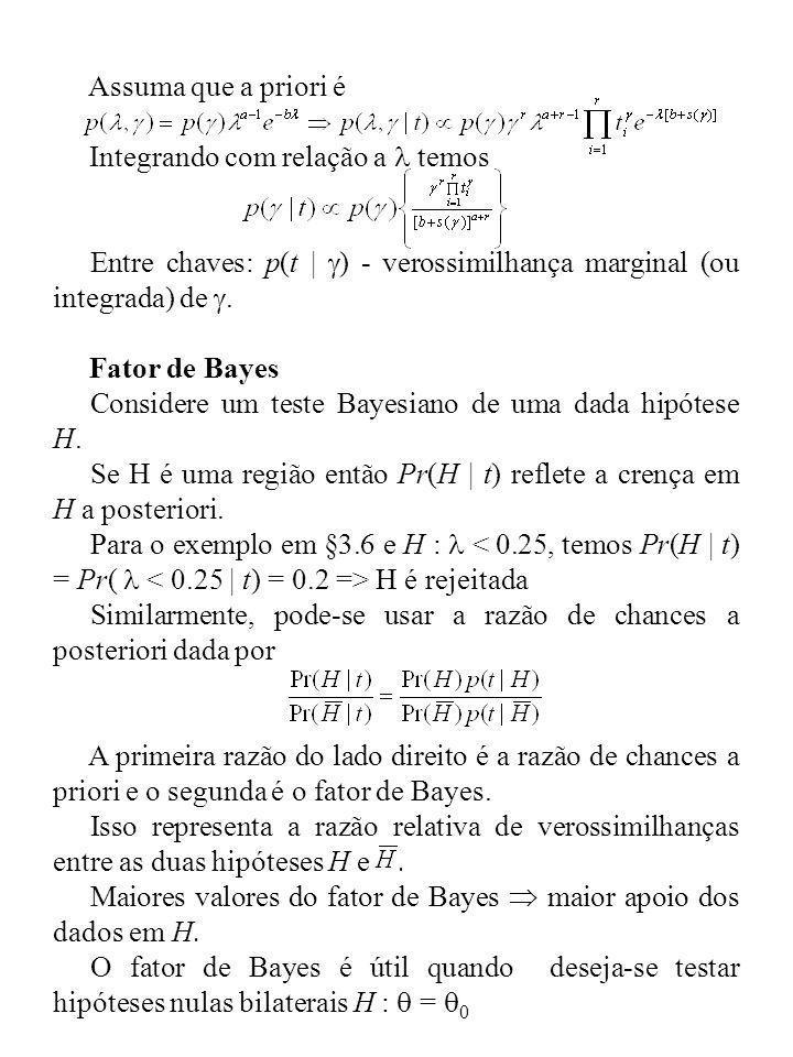 Assuma que a priori é Integrando com relação a temos Entre chaves: p(t | ) - verossimilhança marginal (ou integrada) de. Fator de Bayes Considere um t