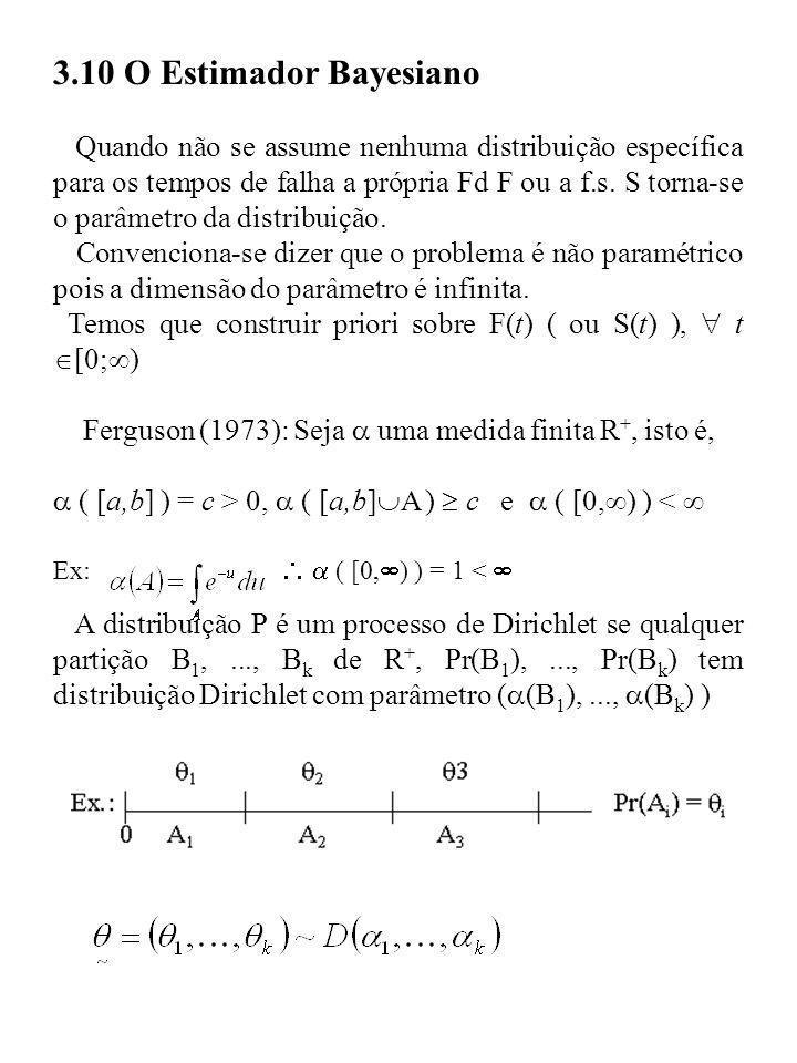 3.10 O Estimador Bayesiano Quando não se assume nenhuma distribuição específica para os tempos de falha a própria Fd F ou a f.s. S torna-se o parâmetr