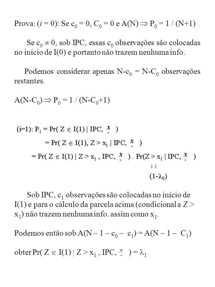 Prova: (i = 0): Se c 0 = 0, C 0 = 0 e A(N) P 0 = 1 / (N+1) Se c 0 0, sob IPC, essas c 0 observações são colocadas no início de I(0) e portanto não tra