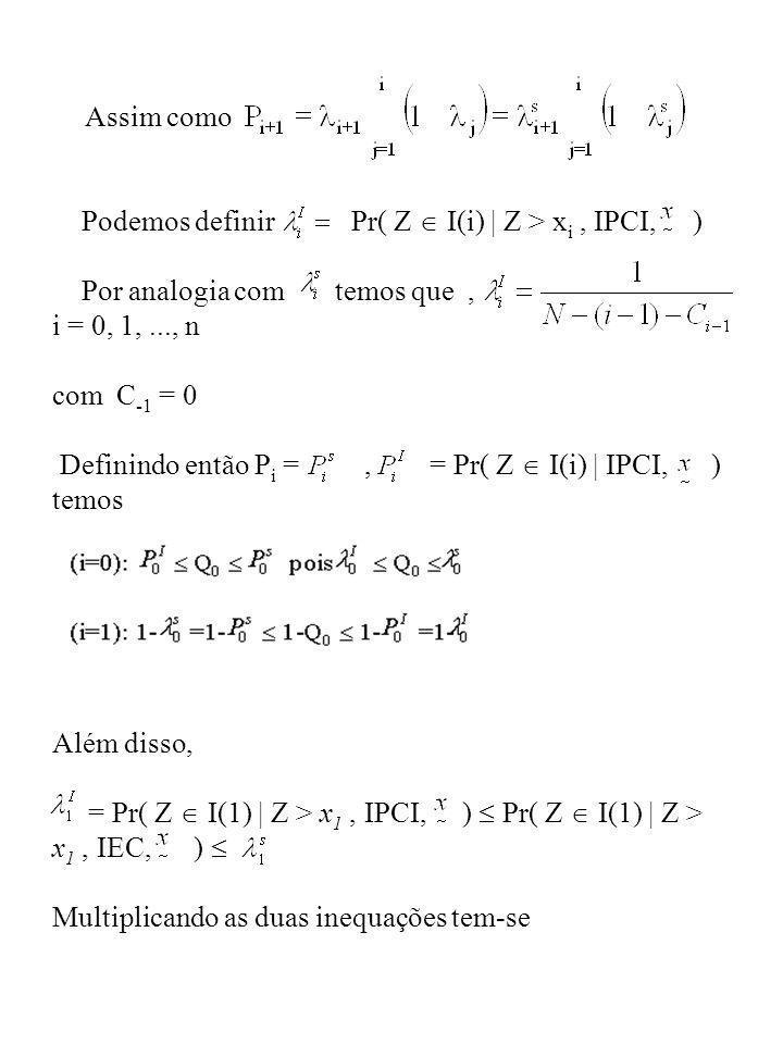 Assim como Podemos definir Pr( Z I(i) | Z > x i, IPCI, ) Por analogia com temos que, i = 0, 1,..., n com C -1 = 0 Definindo então P i =, = Pr( Z I(i)