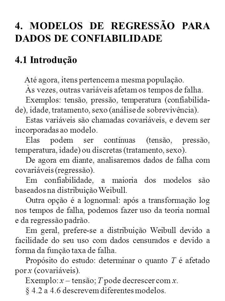4. MODELOS DE REGRESSÃO PARA DADOS DE CONFIABILIDADE 4.1 Introdução Até agora, itens pertencem a mesma população. Às vezes, outras variáveis afetam os