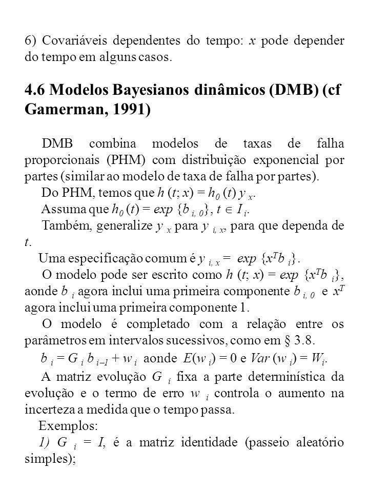 6) Covariáveis dependentes do tempo: x pode depender do tempo em alguns casos. 4.6 Modelos Bayesianos dinâmicos (DMB) (cf Gamerman, 1991) DMB combina