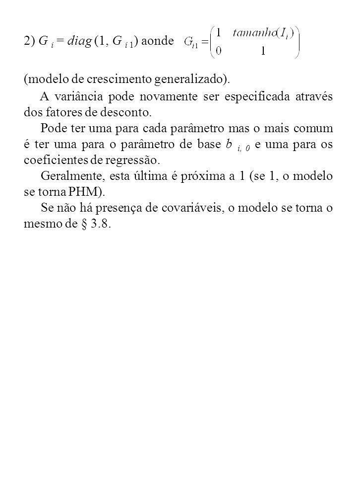 2) G i = diag (1, G i 1 ) aonde (modelo de crescimento generalizado). A variância pode novamente ser especificada através dos fatores de desconto. Pod