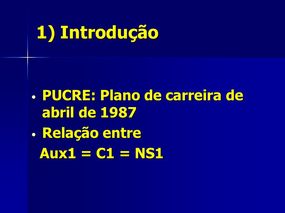 1) Introdução PUCRE: Plano de carreira de abril de 1987 PUCRE: Plano de carreira de abril de 1987 Relação entre Relação entre Aux1 = C1 = NS1 Aux1 = C1 = NS1
