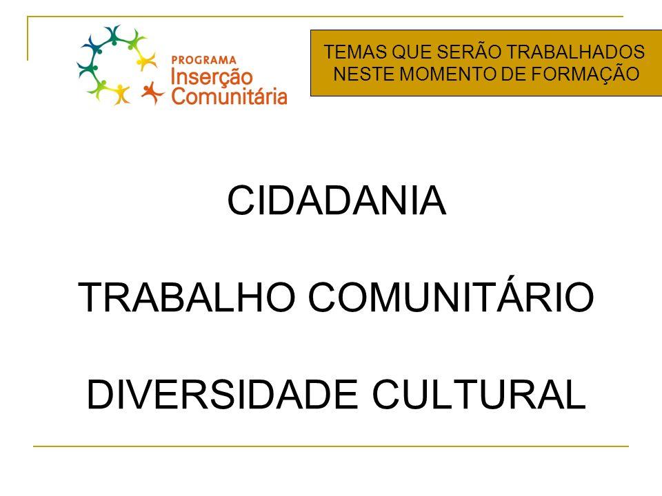 CIDADANIA TRABALHO COMUNITÁRIO DIVERSIDADE CULTURAL TEMAS QUE SERÃO TRABALHADOS NESTE MOMENTO DE FORMAÇÃO