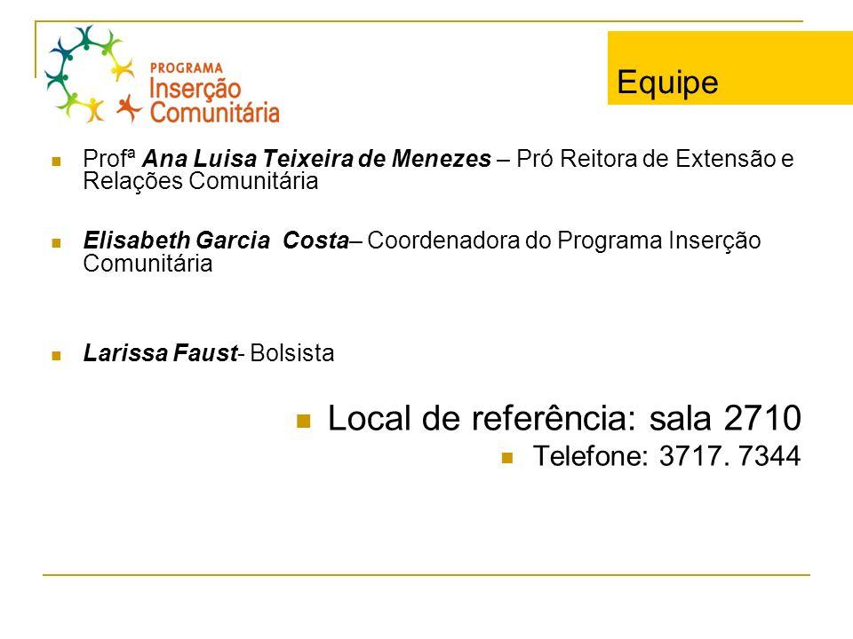 Equipe Profª Ana Luisa Teixeira de Menezes – Pró Reitora de Extensão e Relações Comunitária Elisabeth Garcia Costa– Coordenadora do Programa Inserção