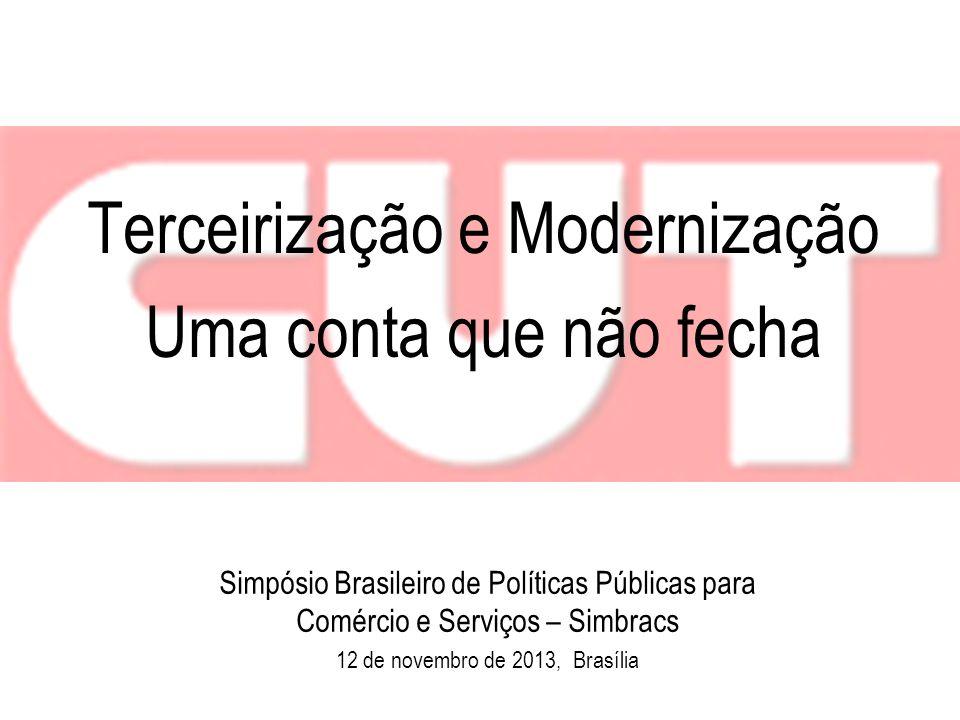 Terceirização e Modernização Uma conta que não fecha Simpósio Brasileiro de Políticas Públicas para Comércio e Serviços – Simbracs 12 de novembro de 2