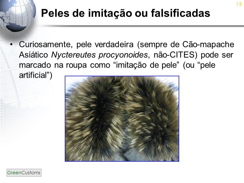 13 Peles de imitação ou falsificadas Curiosamente, pele verdadeira (sempre de Cão-mapache Asiático Nyctereutes procyonoides, não-CITES) pode ser marca