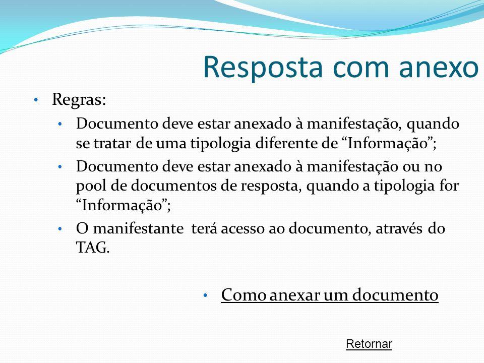 Resposta com anexo Regras: Documento deve estar anexado à manifestação, quando se tratar de uma tipologia diferente de Informação; Documento deve esta