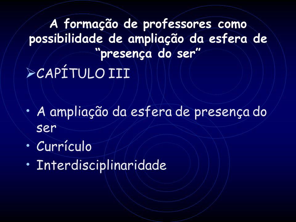 A formação de professores como possibilidade de ampliação da esfera de presença do ser CAPÍTULO III A ampliação da esfera de presença do ser Currículo