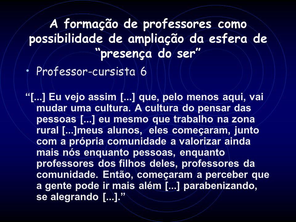 Professor-cursista 6 [...] Eu vejo assim [...] que, pelo menos aqui, vai mudar uma cultura. A cultura do pensar das pessoas [...] eu mesmo que trabalh