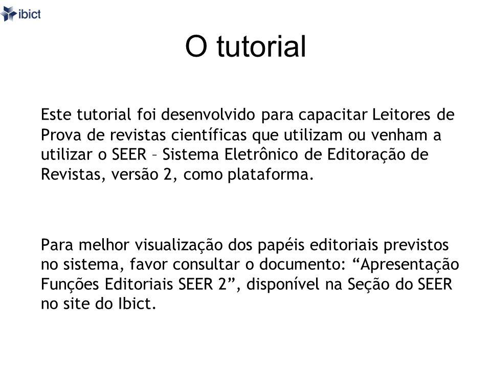 O tutorial Este tutorial foi desenvolvido para capacitar Leitores de Prova de revistas científicas que utilizam ou venham a utilizar o SEER – Sistema