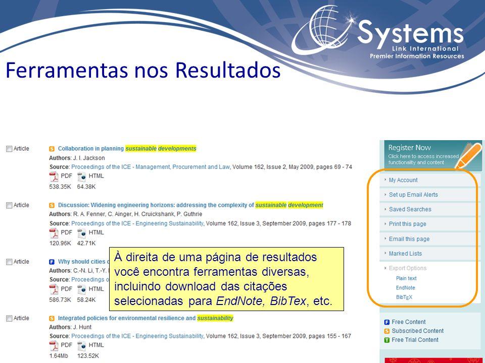 Ferramentas nos Resultados À direita de uma página de resultados você encontra ferramentas diversas, incluindo download das citações selecionadas para EndNote, BibTex, etc.