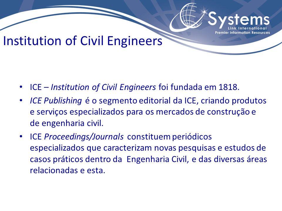 ICE – Institution of Civil Engineers foi fundada em 1818. ICE Publishing é o segmento editorial da ICE, criando produtos e serviços especializados par