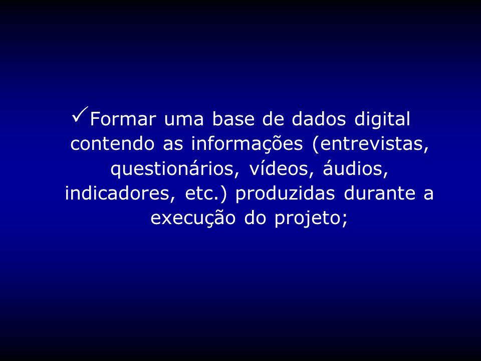 Formar uma base de dados digital contendo as informações (entrevistas, questionários, vídeos, áudios, indicadores, etc.) produzidas durante a execução