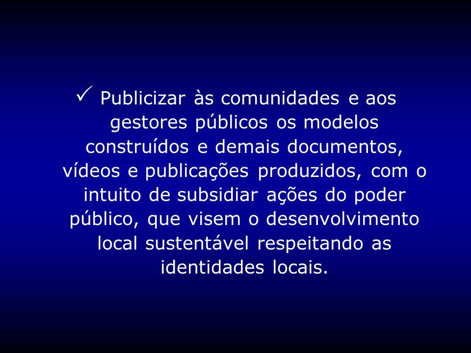 Publicizar às comunidades e aos gestores públicos os modelos construídos e demais documentos, vídeos e publicações produzidos, com o intuito de subsid
