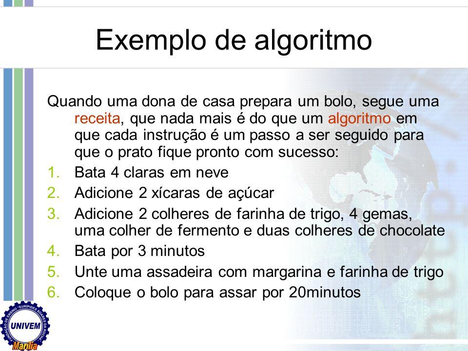 ALGORITMO: Seqüência finita de passos que levam à execução de uma tarefa Claro e preciso. Ex. somar dois números: Escrever primeiro número no retângul