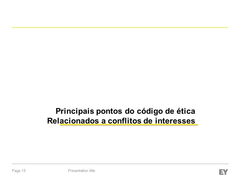 Page 13Presentation title Principais pontos do código de ética Relacionados a conflitos de interesses