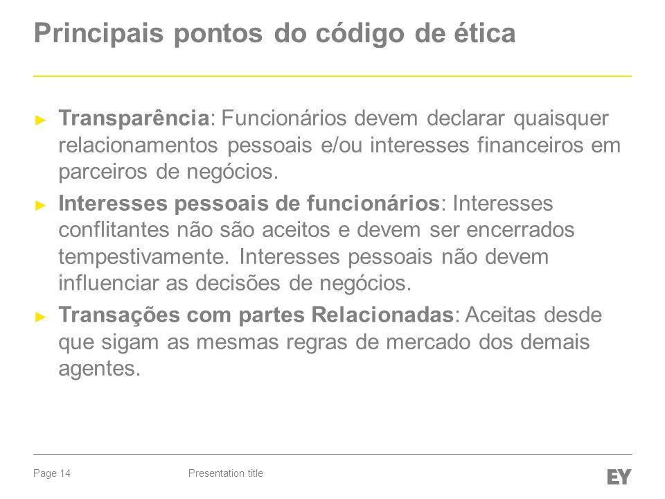 Page 14 Principais pontos do código de ética Transparência: Funcionários devem declarar quaisquer relacionamentos pessoais e/ou interesses financeiros em parceiros de negócios.