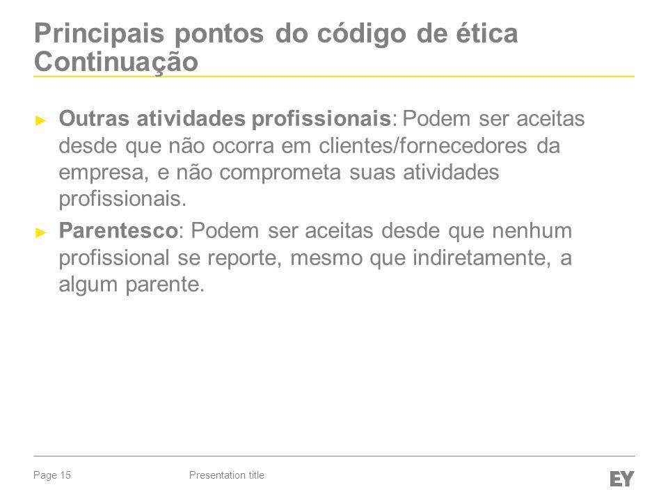 Page 15 Principais pontos do código de ética Continuação Outras atividades profissionais: Podem ser aceitas desde que não ocorra em clientes/fornecedores da empresa, e não comprometa suas atividades profissionais.