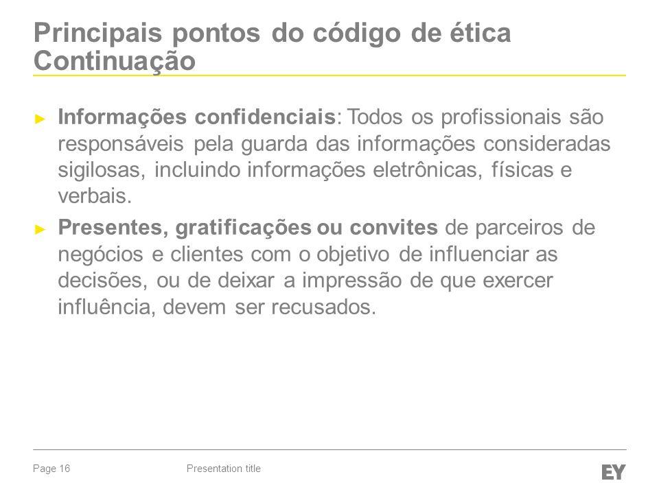 Page 16 Principais pontos do código de ética Continuação Informações confidenciais: Todos os profissionais são responsáveis pela guarda das informações consideradas sigilosas, incluindo informações eletrônicas, físicas e verbais.