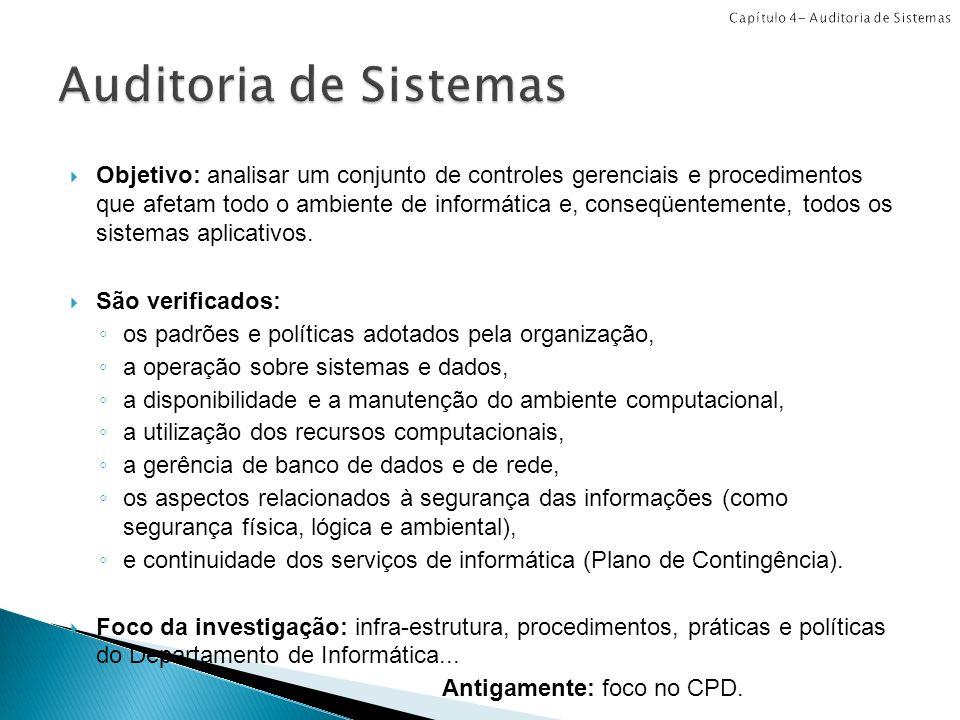 Objetivo: analisar um conjunto de controles gerenciais e procedimentos que afetam todo o ambiente de informática e, conseqüentemente, todos os sistema